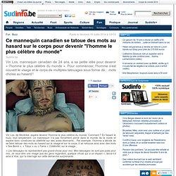 """Ce mannequin canadien se tatoue des mots au hasard sur le corps pour devenir """"l'homme le plus célèbre du monde"""""""