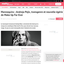 Mannequins : Andreja Pejic, transgenre et nouvelle égérie de Make Up For Ever
