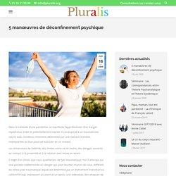 5 manœuvres de déconfinement psychique - Pluralis
