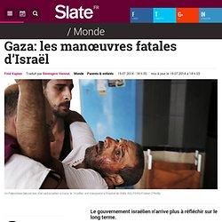 Gaza: les manœuvres fatales d'Israël
