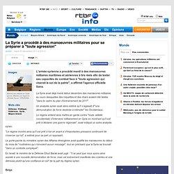 """La Syrie a procédé à des manoeuvres militaires pour se préparer à """"toute agression"""""""