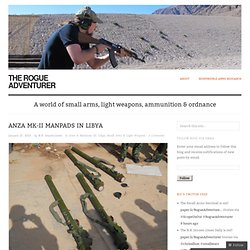 Anza Mk-II MANPADS in Libya « The Rogue Adventurer - Pale Moon