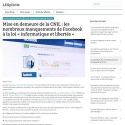 Mise en demeure de la CNIL : les nombreux manquements de Facebook à la loi «informatique et libertés»