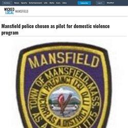 12/12: Mansfield, MA Police Dept. chosen as pilot for domestic violence program