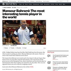 Mansour Bahrami: The most interesting tennis player in the world - The Feed