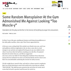 "Some Random Mansplainer At the Gym Admonished Me Against Looking ""Too Muscle-y"" - xoJane"