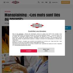 Mansplaining: «Les mots sontliés aupouvoir»