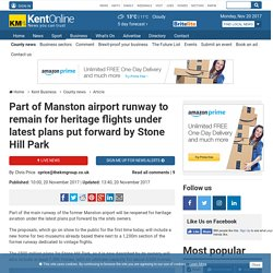 *****Part of Manston airport runway to remain for heritage flights under latest plans put forward by Stone Hill Park