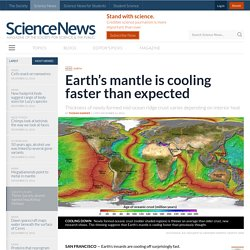 Earth's mantle is cooling faster than expected