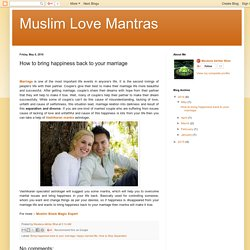Muslim Love Mantras : How to bring happiness back to your marriage