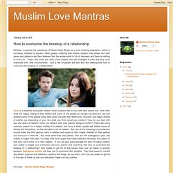Muslim Love Mantras : How to overcome the breakup of a relationship
