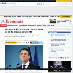 Manuel Valls annonce un nouveau code du travail pour 2018