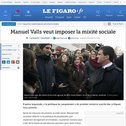 Politique de la ville selon M. Valls =imposer la mixité sociale
