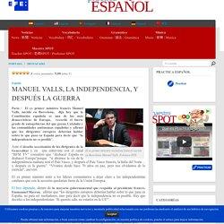 MANUEL VALLS, LA INDEPENDENCIA Y LA GUERRA