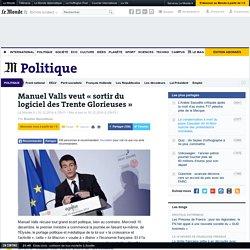 Manuel Valls veut « sortir du logiciel des Trente Glorieuses »