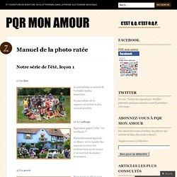 Manuel de la photo ratée « PQR Mon Amour