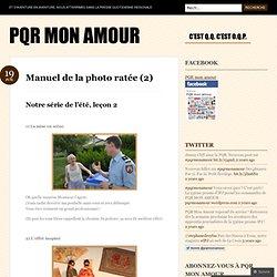Manuel de la photo ratée (2) « PQR Mon Amour