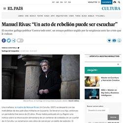 """Manuel Rivas: """"Un acto de rebelión puede ser escuchar"""""""