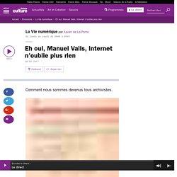 Eh oui, Manuel Valls, Internet n'oublie plus rien