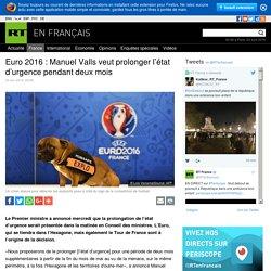 Euro 2016 : Manuel Valls veut prolonger l'état d'urgence pendant deux mois