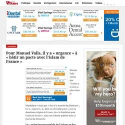 """Pour Manuel Valls, il y a """"urgence"""" à """"bâtir un pacte avec l'islam de France"""""""