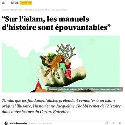 """""""Sur l'islam, les manuels d'histoire sont épouvantables"""""""
