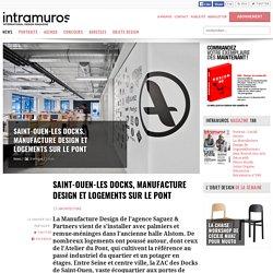Saint-Ouen-Les Docks, manufacture design et logements sur le pont (SAGUEZ & Partners) - 11/01/17