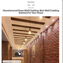 Manufactured Stone Wall Cladding: Best Wall Cladding Solution For Your House - urbanstone1.simplesite.com