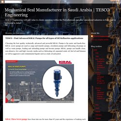 TESCO Engineering: TESCO - Find Advanced KRAL Pumps for all types of Oil Refineries applications