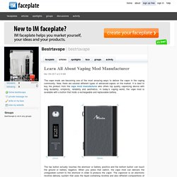 Learn All About Vaping Mod Manufacturer by Bestrtavape