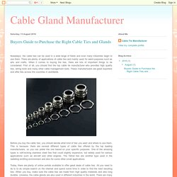 Cable Gland Manufacturer: Buyers Guide to Purchase the Right Cable Ties and Glands