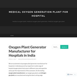 Oxygen Plant Generator Manufacturer for Hospitals in India