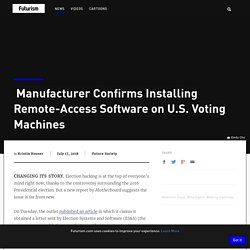 Manufacturer Confirms Installing Remote-Access Software on U.S. Voting Machines