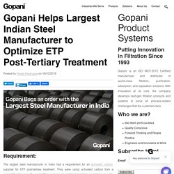 Gopani Helps Largest Indian Steel Manufacturer to Optimize ETP Post-Tertiary Treatment
