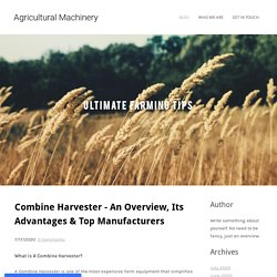 Combine Harvester - An Overview, Its Advantages & Top Manufacturers - Agricultural Machinery