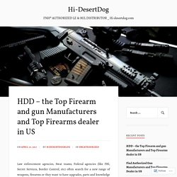 HDD – the Top Firearm and gun Manufacturers and Top Firearms dealer in US – Hi-DesertDog