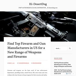 Find Top Firearm and Gun Manufacturers in US for a New Range of Weapons and Firearms – Hi-DesertDog
