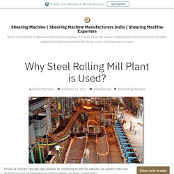 Why Steel Rolling Mill Plant is Used? – Shearing Machine