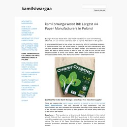 kamil siwarga wood ltd: Largest A4 Paper Manufacturers In Poland