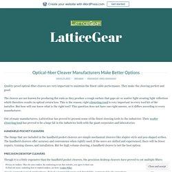 Optical-fiber Cleaver Manufacturers Make Better Options – LatticeGear
