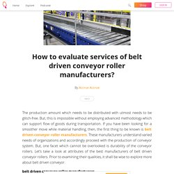 How to evaluate services of belt driven conveyor roller manufacturers? - Accrue Accrue