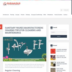 Sanitary Wares Manufacturers Sharing Tips For Cleaning And Maintenance