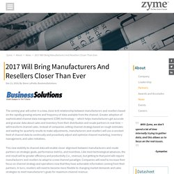 2017 Will Bring Manufacturers And Resellers Closer Than Ever