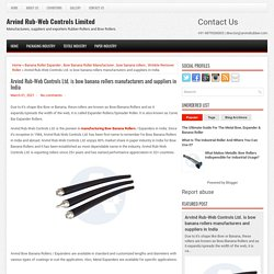 Arvind Rub-Web Controls Ltd. is bow banana rollers manufacturers and suppliers in India ~ Arvind Rub-Web Controls Limited