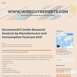 Zirconium(IV) Oxide Research Analysis by Manufacturers and Consumption Forecast 2021 – www.wiseguyreports.com