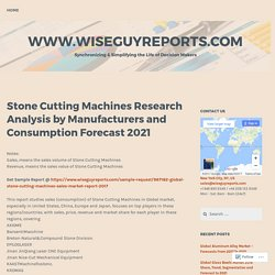 Stone Cutting Machines Research Analysis by Manufacturers and Consumption Forecast 2021 – www.wiseguyreports.com