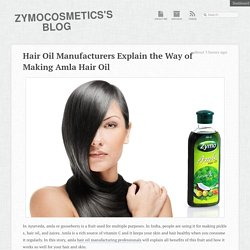 Hair Oil Manufacturers Explain the Way of Making Amla Hair Oil