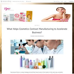What Helps Cosmetics Contract Manufacturing to Accelerate Business?