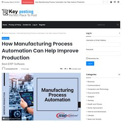 How Manufacturing Process Automation Can Help Improve Production