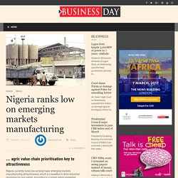 Nigeria ranks low on emerging markets manufacturing - BusinessDay : News you can trust BusinessDay : News you can trust